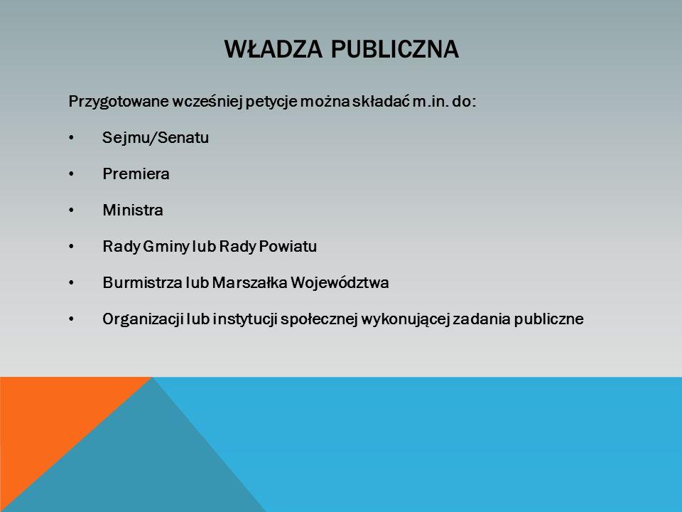 Władza Publiczna Przygotowane wcześniej petycje można składać m.in. do: Sejmu/Senatu. Premiera. Ministra.