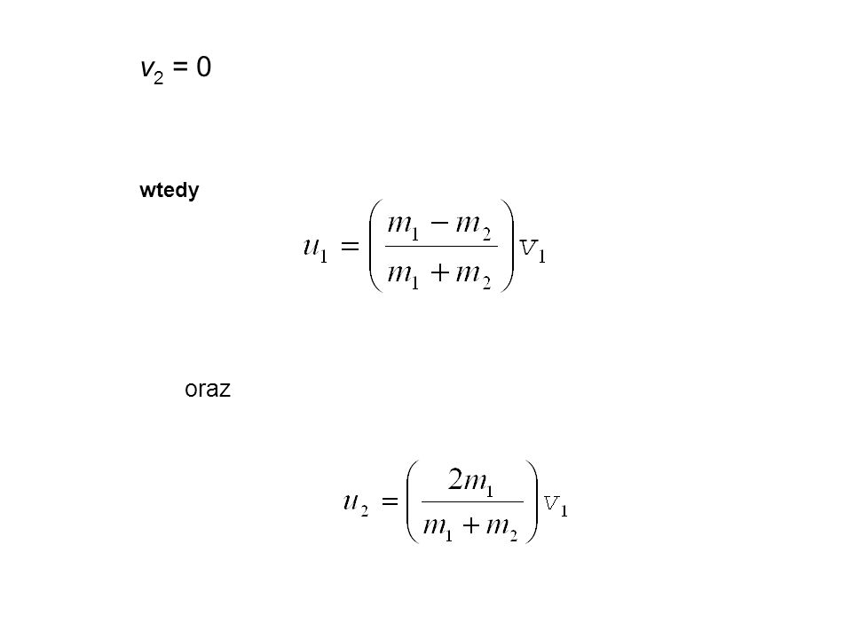 v2 = 0 wtedy oraz