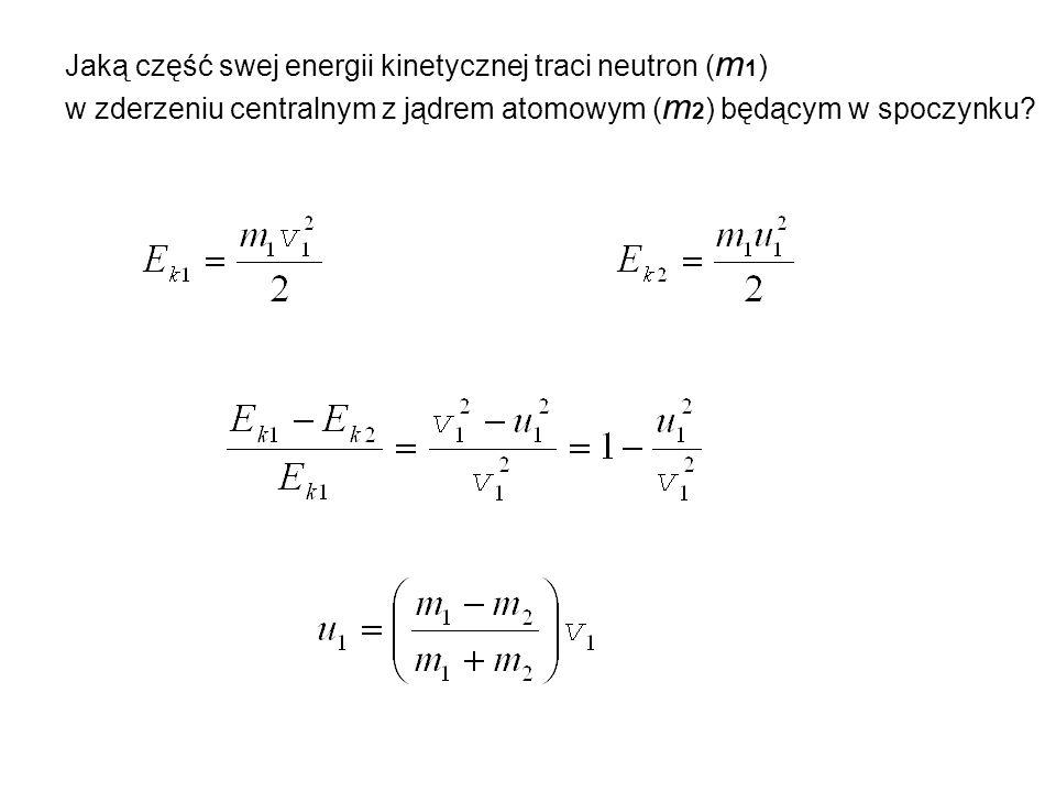 Jaką część swej energii kinetycznej traci neutron (m1)