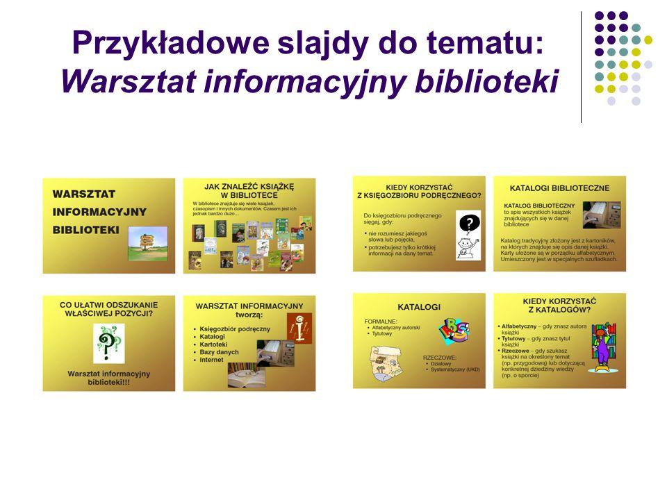 Przykładowe slajdy do tematu: Warsztat informacyjny biblioteki