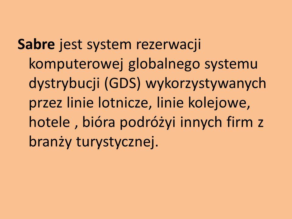 Sabre jest system rezerwacji komputerowej globalnego systemu dystrybucji (GDS) wykorzystywanych przez linie lotnicze, linie kolejowe, hotele , bióra podróżyi innych firm z branży turystycznej.