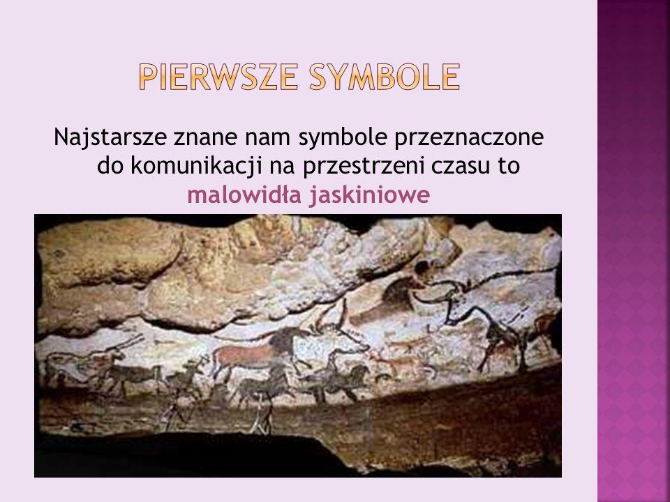 Pierwsze symbole Najstarsze znane nam symbole przeznaczone do komunikacji na przestrzeni czasu to malowidła jaskiniowe.