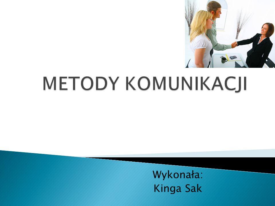 METODY KOMUNIKACJI Wykonała: Kinga Sak