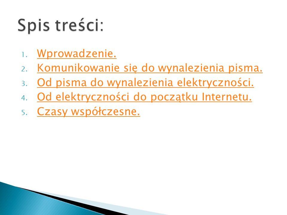 Spis treści: Wprowadzenie. Komunikowanie się do wynalezienia pisma.