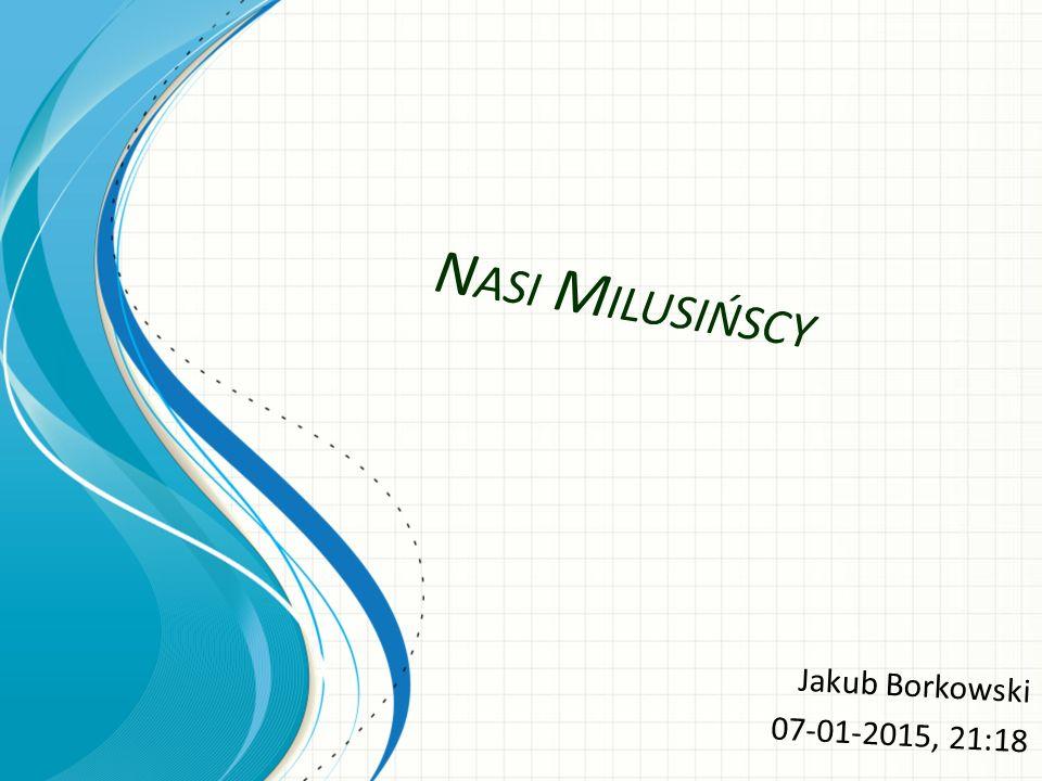 Nasi Milusińscy Jakub Borkowski 07-01-2015, 21:18