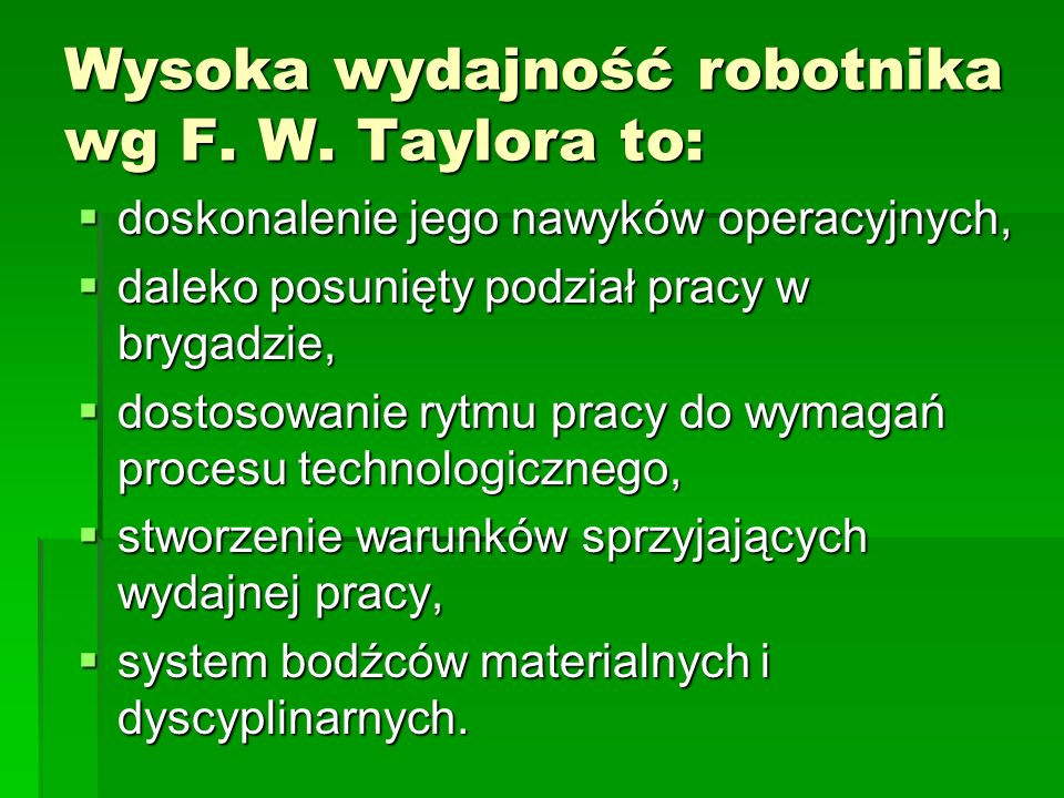 Wysoka wydajność robotnika wg F. W. Taylora to: