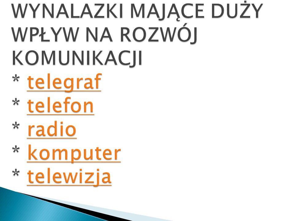 WYNALAZKI MAJĄCE DUŻY WPŁYW NA ROZWÓJ KOMUNIKACJI. telegraf. telefon