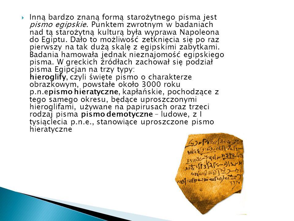 Inną bardzo znaną formą starożytnego pisma jest pismo egipskie