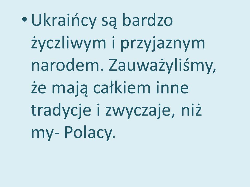 Ukraińcy są bardzo życzliwym i przyjaznym narodem