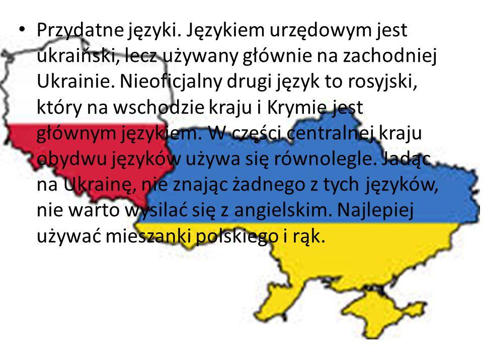 Przydatne języki. Językiem urzędowym jest ukraiński, lecz używany głównie na zachodniej Ukrainie.