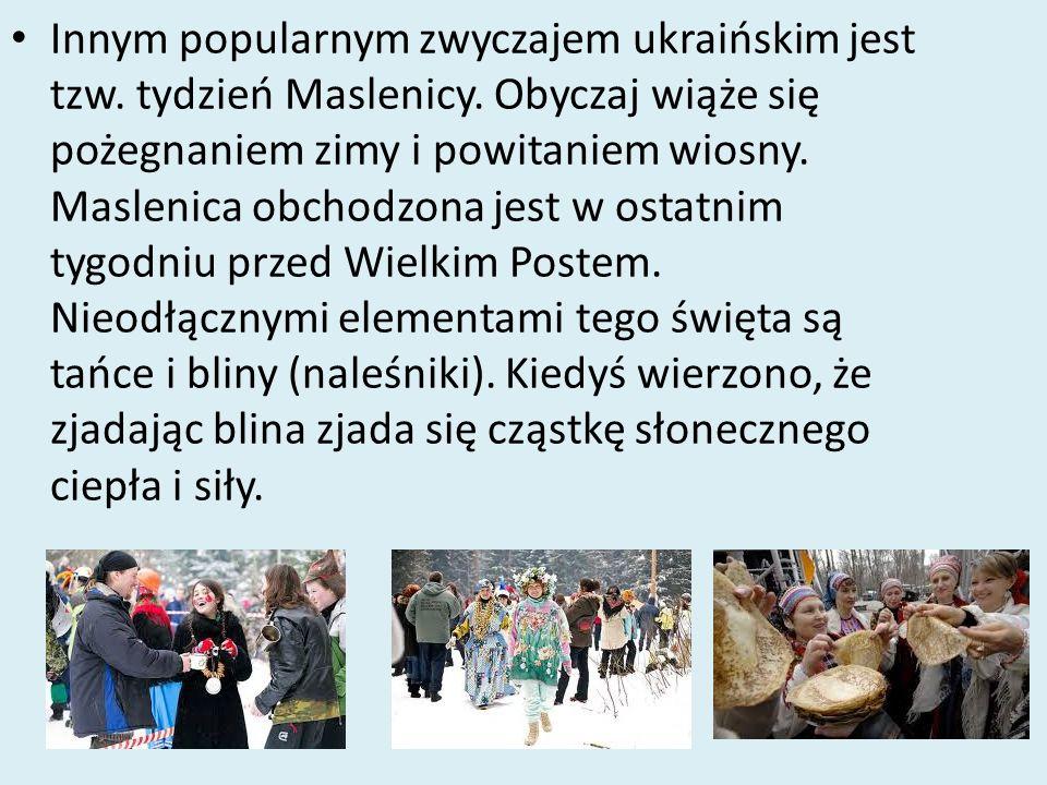 Innym popularnym zwyczajem ukraińskim jest tzw. tydzień Maslenicy