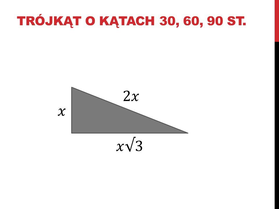 trójkąt o kątach 30, 60, 90 st. 2𝑥 𝑥 𝑥√3