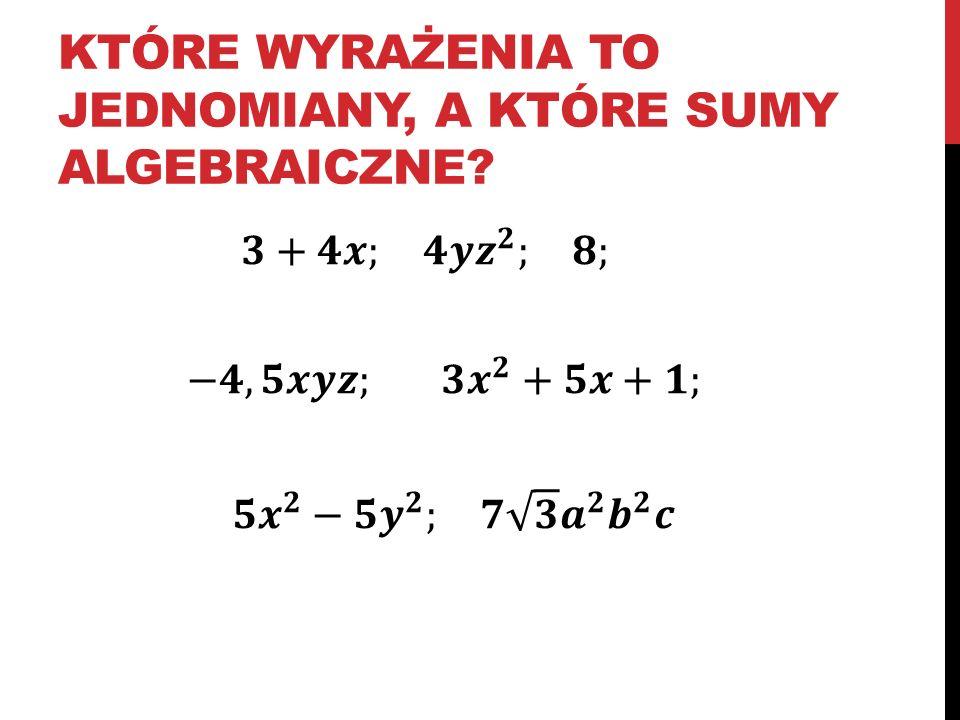 które wyrażenia to jednomiany, a które sumy algebraiczne