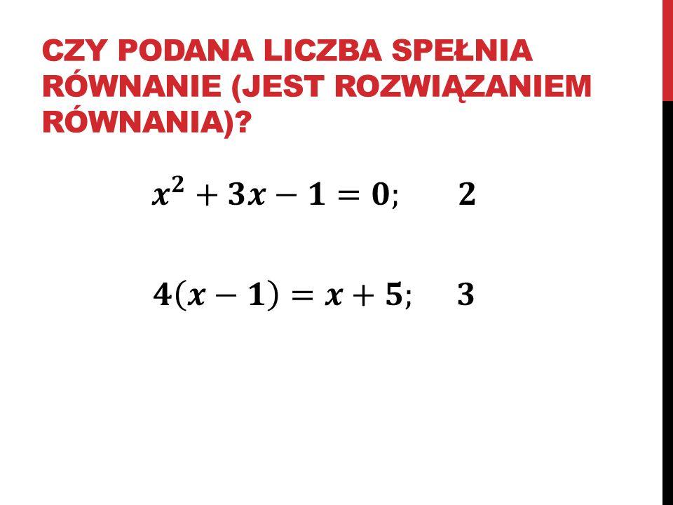 czy podana liczba spełnia równanie (jest rozwiązaniem równania)