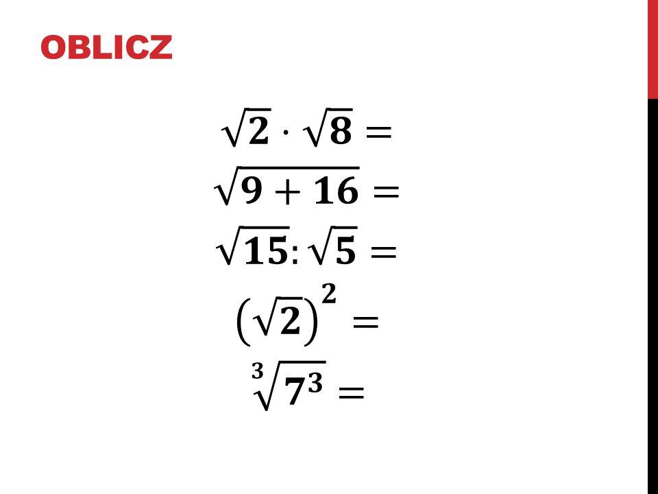 oblicz 𝟐 ⋅ 𝟖 = 𝟗+𝟏𝟔 = 𝟏𝟓 : 𝟓 = 𝟐 𝟐 = 𝟑 𝟕 𝟑 =