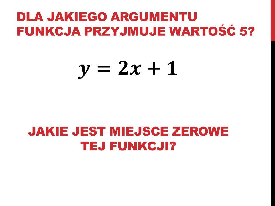 dla jakiego argumentu funkcja przyjmuje wartość 5