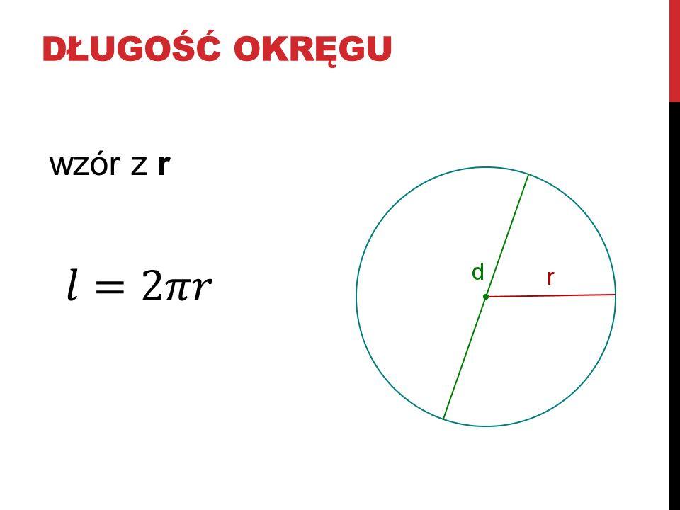 Długość okręgu wzór z r 𝑙=2𝜋𝑟