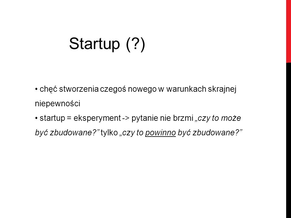 Startup ( ) chęć stworzenia czegoś nowego w warunkach skrajnej niepewności.