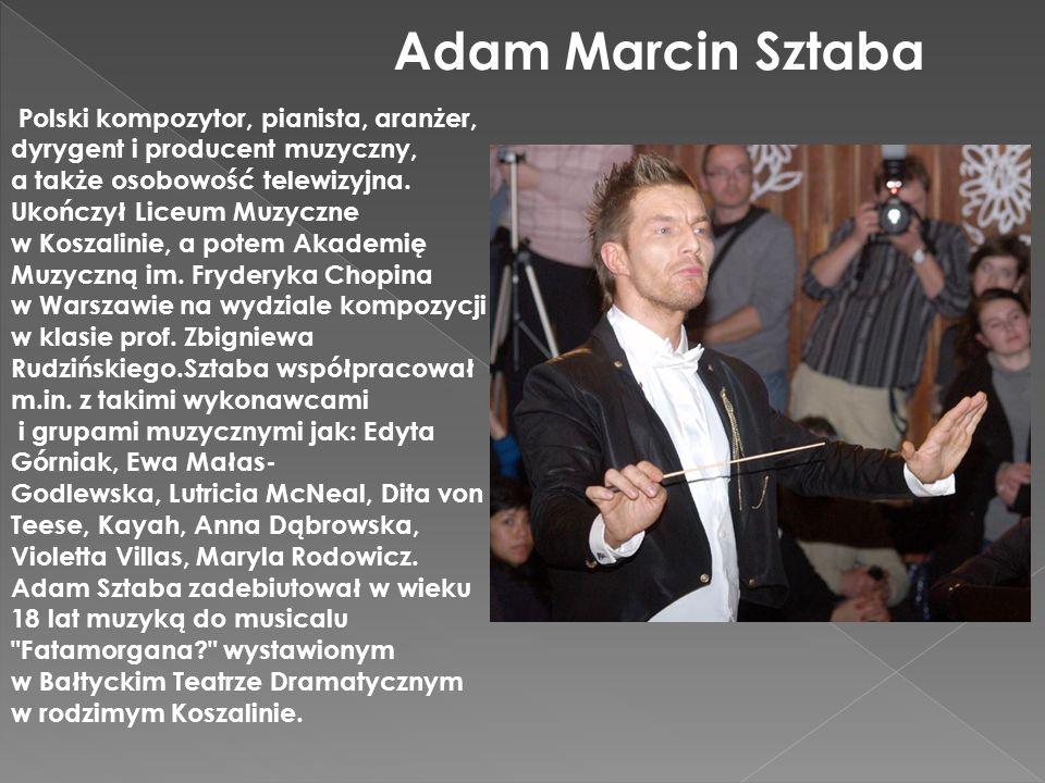 Adam Marcin Sztaba Polski kompozytor, pianista, aranżer, dyrygent i producent muzyczny, a także osobowość telewizyjna. Ukończył Liceum Muzyczne.