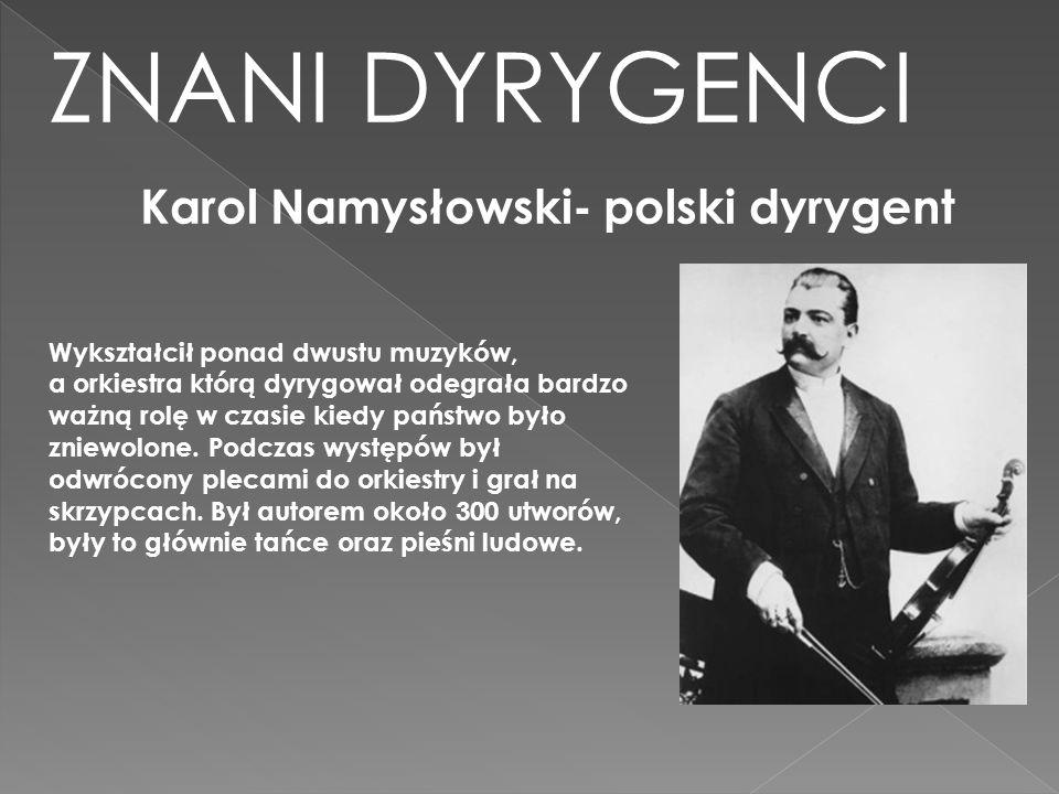 ZNANI DYRYGENCI Karol Namysłowski- polski dyrygent