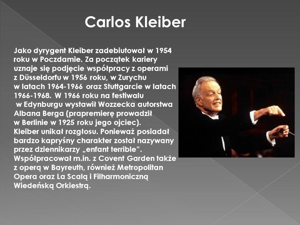 Carlos Kleiber Jako dyrygent Kleiber zadebiutował w 1954 roku w Poczdamie. Za początek kariery uznaje się podjęcie współpracy z operami.