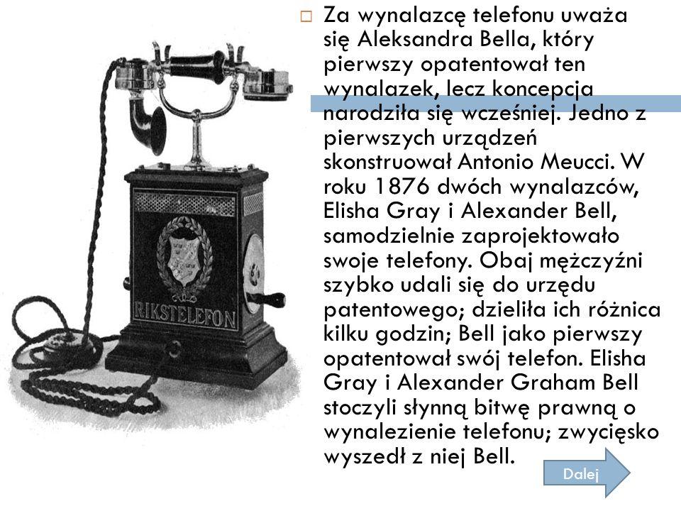 Za wynalazcę telefonu uważa się Aleksandra Bella, który pierwszy opatentował ten wynalazek, lecz koncepcja narodziła się wcześniej. Jedno z pierwszych urządzeń skonstruował Antonio Meucci. W roku 1876 dwóch wynalazców, Elisha Gray i Alexander Bell, samodzielnie zaprojektowało swoje telefony. Obaj mężczyźni szybko udali się do urzędu patentowego; dzieliła ich różnica kilku godzin; Bell jako pierwszy opatentował swój telefon. Elisha Gray i Alexander Graham Bell stoczyli słynną bitwę prawną o wynalezienie telefonu; zwycięsko wyszedł z niej Bell.