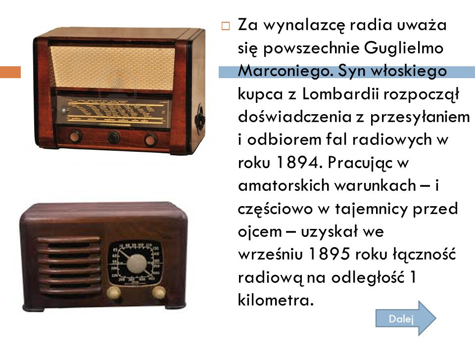 Za wynalazcę radia uważa się powszechnie Guglielmo Marconiego