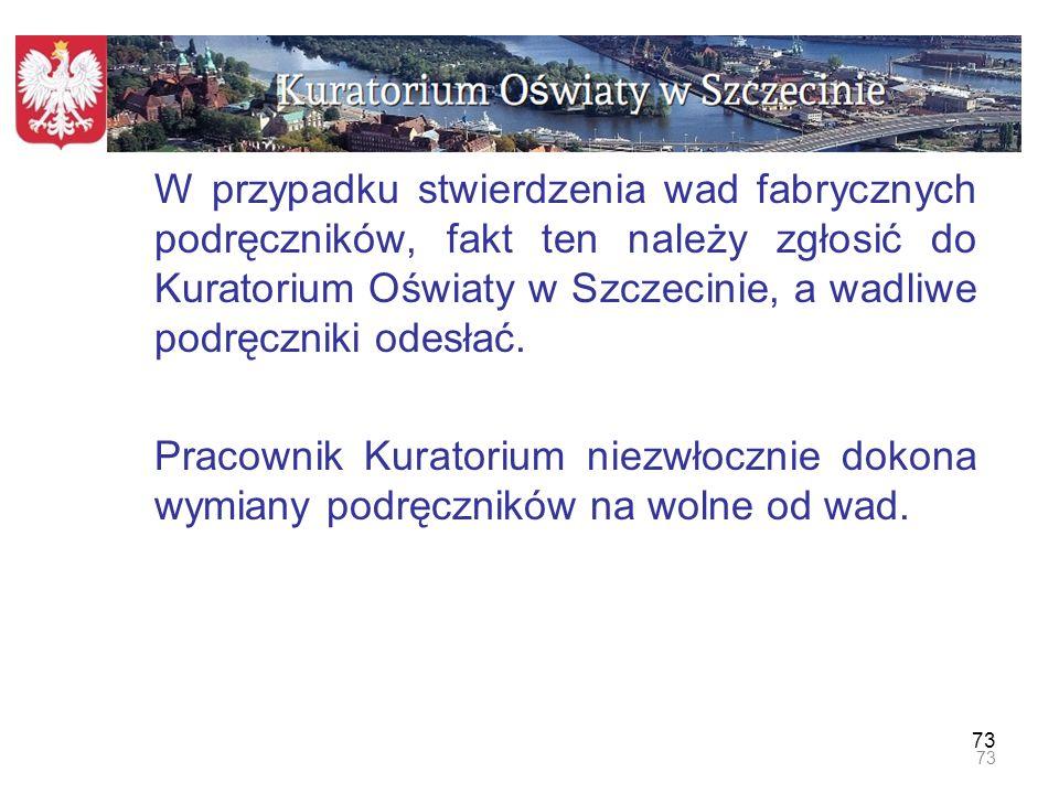 W przypadku stwierdzenia wad fabrycznych podręczników, fakt ten należy zgłosić do Kuratorium Oświaty w Szczecinie, a wadliwe podręczniki odesłać.