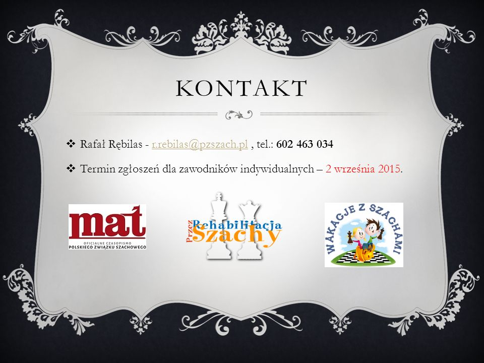 Kontakt Rafał Rębilas - r.rebilas@pzszach.pl , tel.: 602 463 034