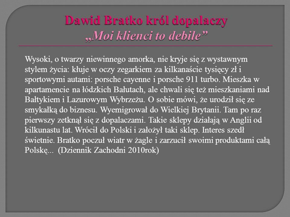 """Dawid Bratko król dopalaczy """"Moi klienci to debile"""