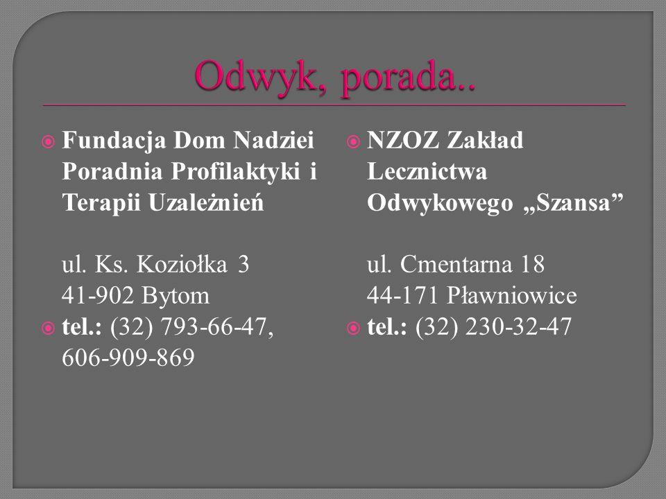 Odwyk, porada.. Fundacja Dom Nadziei Poradnia Profilaktyki i Terapii Uzależnień. ul. Ks. Koziołka 3 41-902 Bytom.