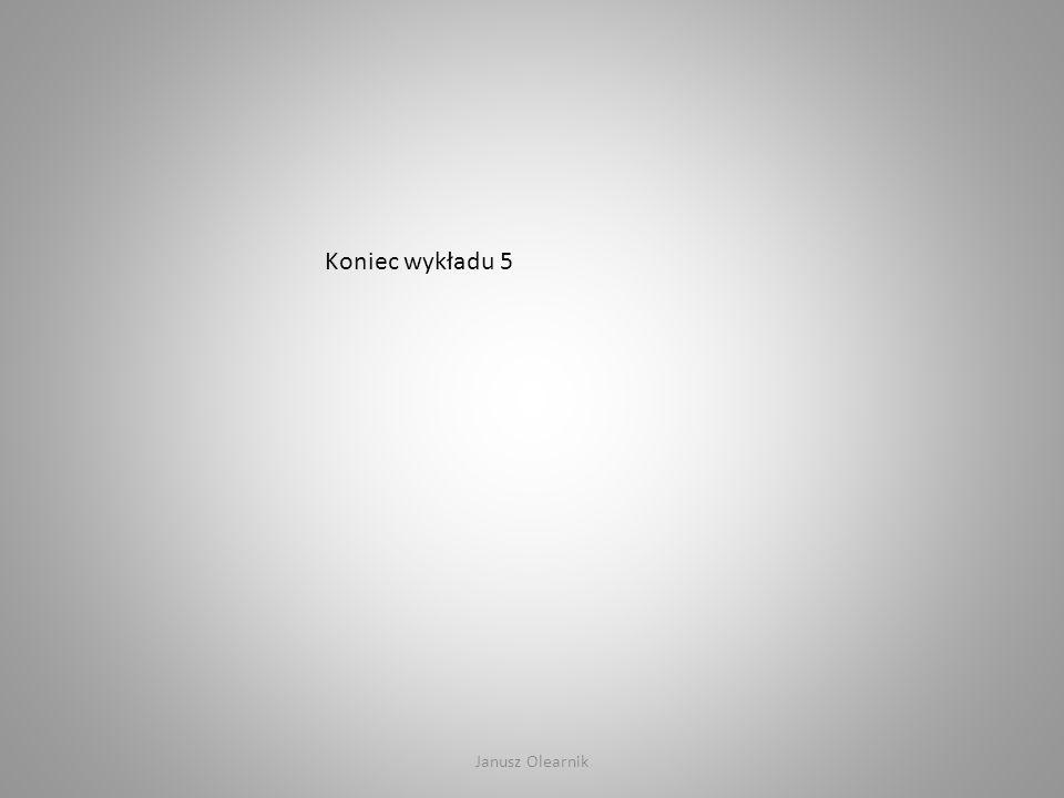 Koniec wykładu 5 Janusz Olearnik