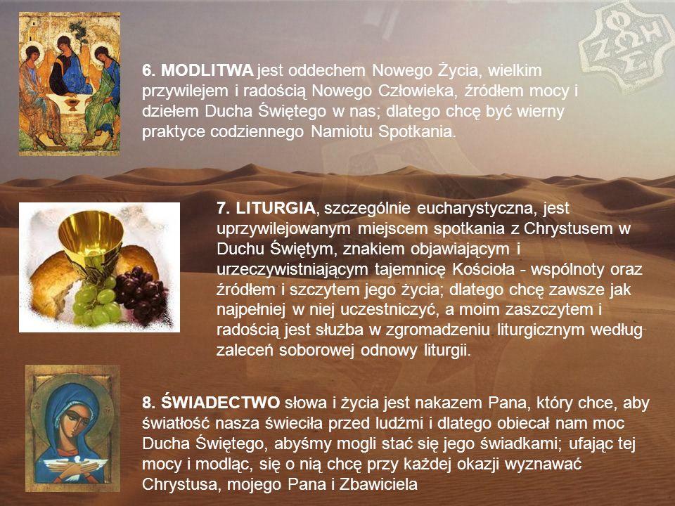 6. MODLITWA jest oddechem Nowego Życia, wielkim przywilejem i radością Nowego Człowieka, źródłem mocy i dziełem Ducha Świętego w nas; dlatego chcę być wierny praktyce codziennego Namiotu Spotkania.