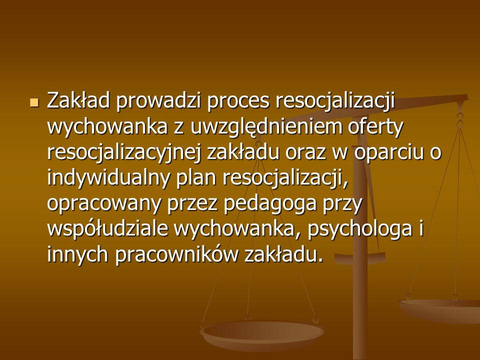 Zakład prowadzi proces resocjalizacji wychowanka z uwzględnieniem oferty resocjalizacyjnej zakładu oraz w oparciu o indywidualny plan resocjalizacji, opracowany przez pedagoga przy współudziale wychowanka, psychologa i innych pracowników zakładu.