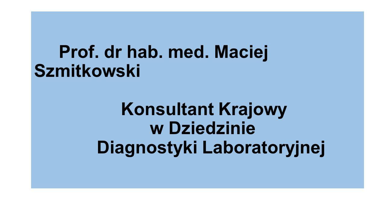 Prof. dr hab. med. Maciej Szmitkowski Konsultant Krajowy w Dziedzinie Diagnostyki Laboratoryjnej