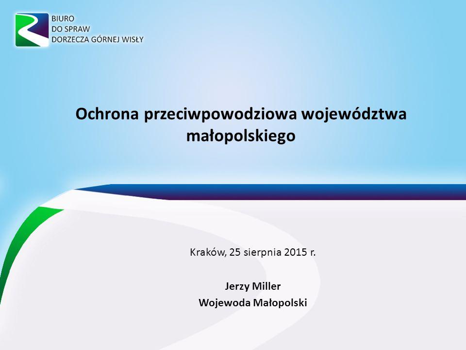 Kraków, 25 sierpnia 2015 r. Jerzy Miller Wojewoda Małopolski