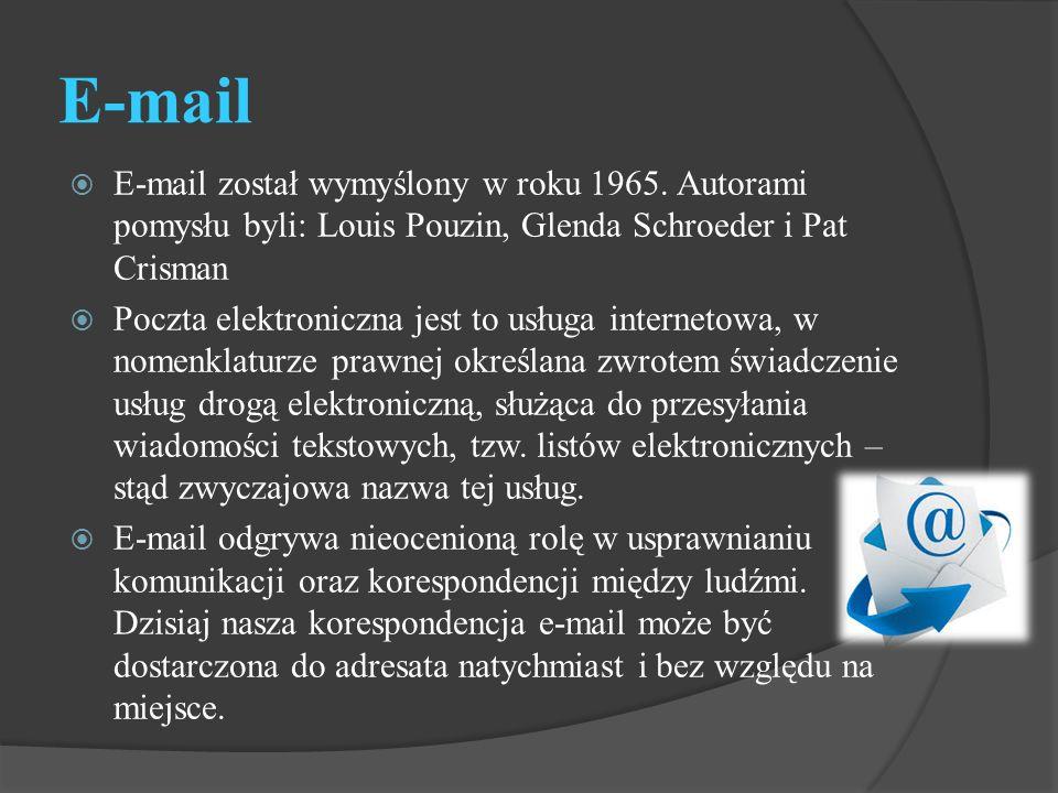 E-mail E-mail został wymyślony w roku 1965. Autorami pomysłu byli: Louis Pouzin, Glenda Schroeder i Pat Crisman.