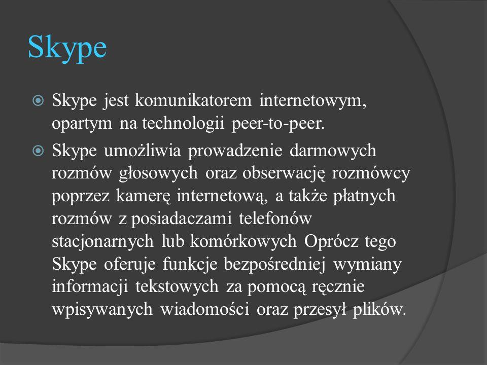 Skype Skype jest komunikatorem internetowym, opartym na technologii peer-to-peer.