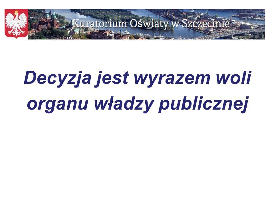 Decyzja jest wyrazem woli organu władzy publicznej