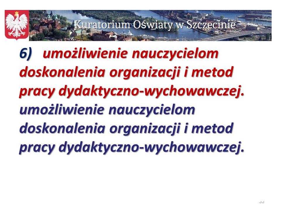 6) umożliwienie nauczycielom doskonalenia organizacji i metod pracy dydaktyczno-wychowawczej. umożliwienie nauczycielom doskonalenia organizacji i metod pracy dydaktyczno-wychowawczej.