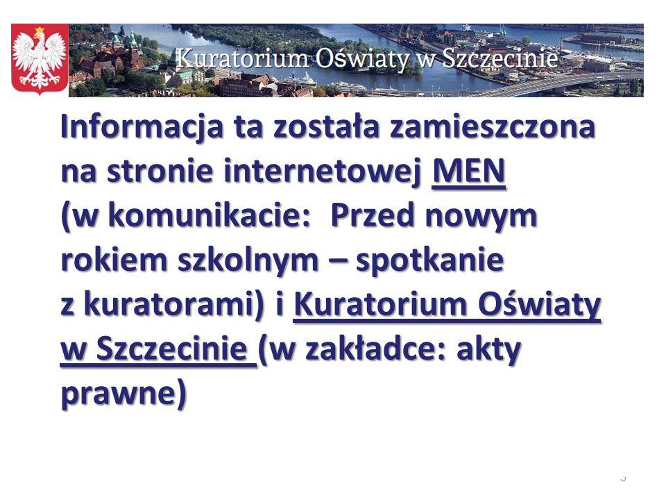 Informacja ta została zamieszczona na stronie internetowej MEN (w komunikacie: Przed nowym rokiem szkolnym – spotkanie z kuratorami) i Kuratorium Oświaty w Szczecinie (w zakładce: akty prawne)