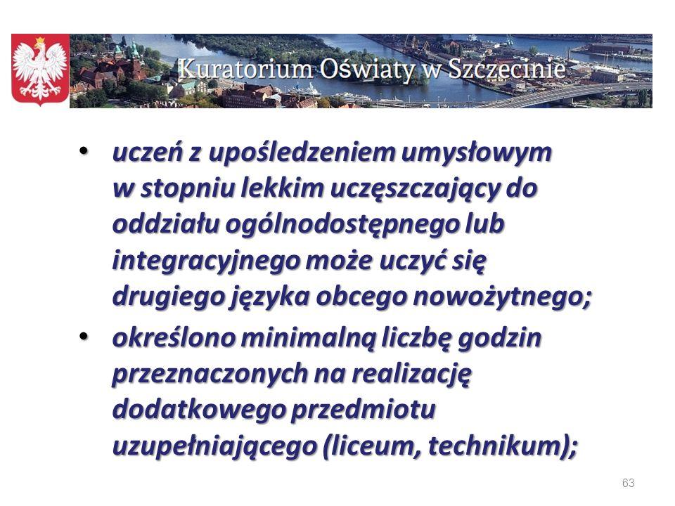 uczeń z upośledzeniem umysłowym w stopniu lekkim uczęszczający do oddziału ogólnodostępnego lub integracyjnego może uczyć się drugiego języka obcego nowożytnego;