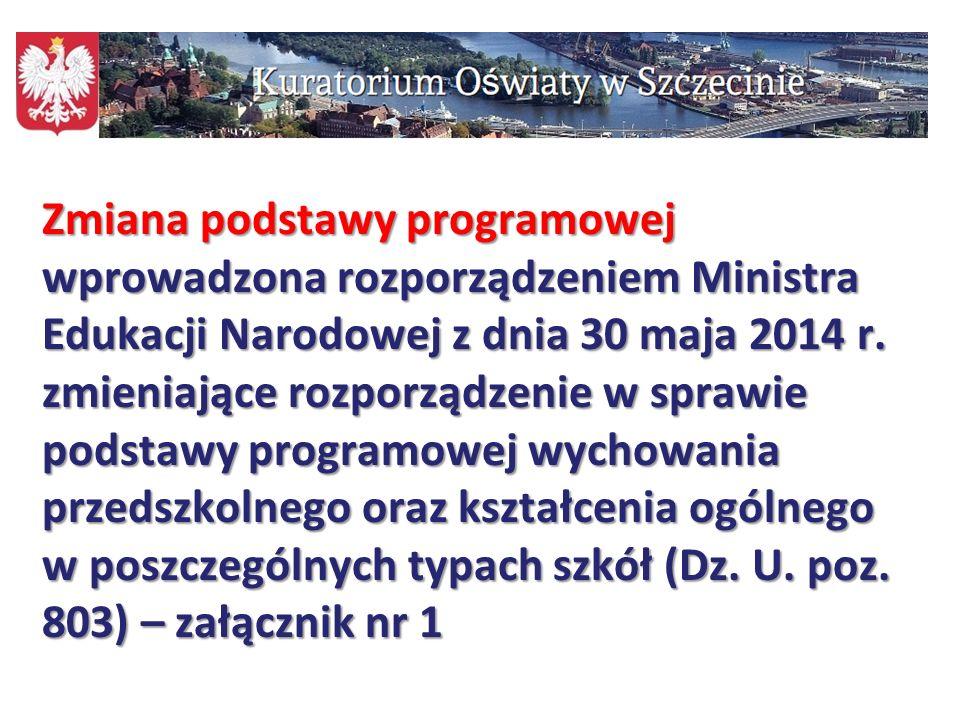 Zmiana podstawy programowej wprowadzona rozporządzeniem Ministra Edukacji Narodowej z dnia 30 maja 2014 r. zmieniające rozporządzenie w sprawie podstawy programowej wychowania przedszkolnego oraz kształcenia ogólnego w poszczególnych typach szkół (Dz. U. poz. 803) – załącznik nr 1