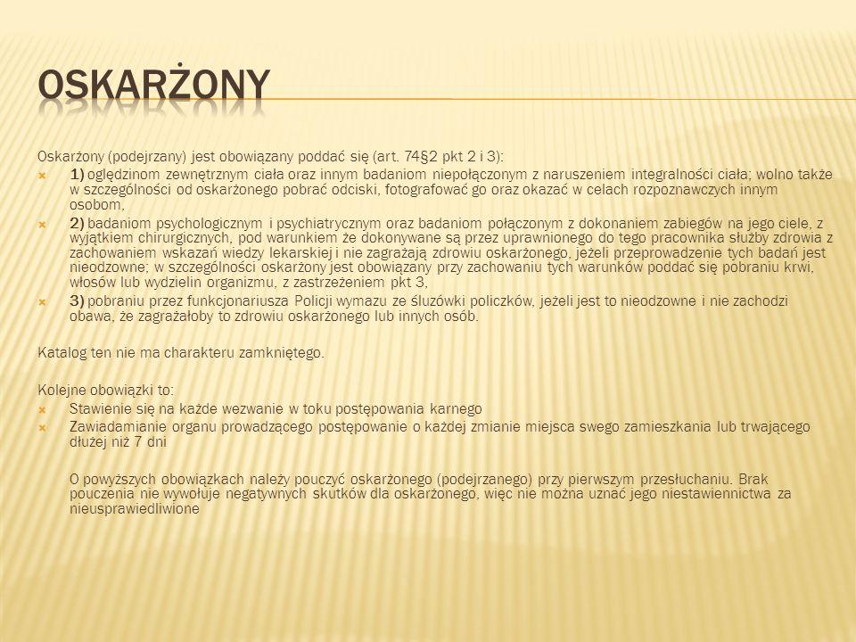 oskarżony Oskarżony (podejrzany) jest obowiązany poddać się (art. 74§2 pkt 2 i 3):