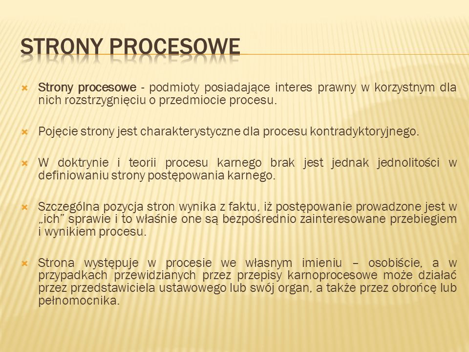 STRONY PROCESOWE Strony procesowe - podmioty posiadające interes prawny w korzystnym dla nich rozstrzygnięciu o przedmiocie procesu.