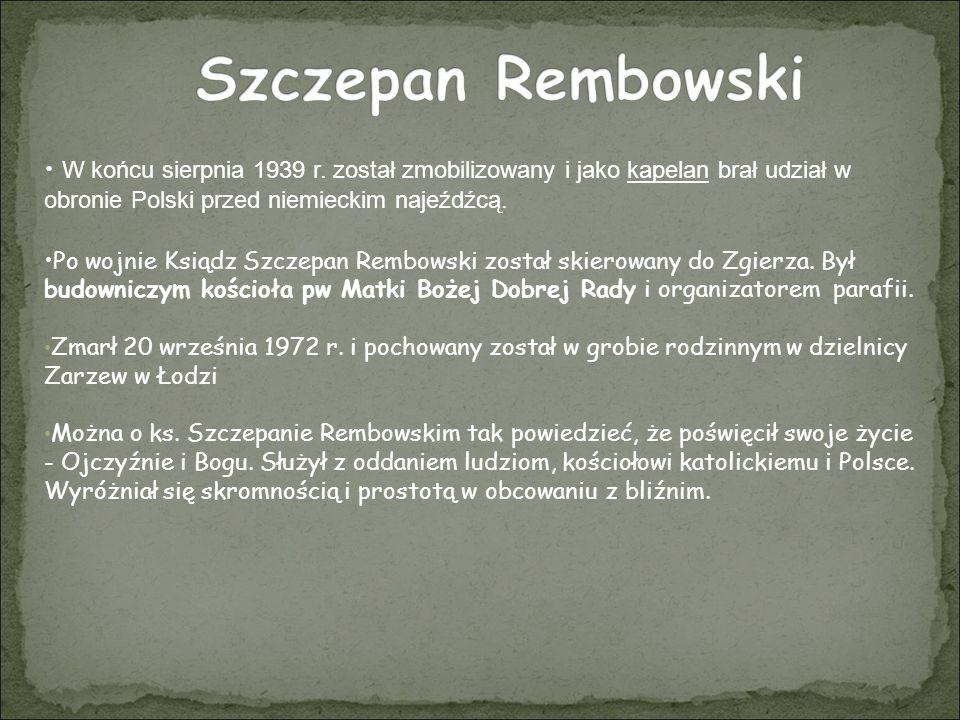 Szczepan Rembowski W końcu sierpnia 1939 r. został zmobilizowany i jako kapelan brał udział w obronie Polski przed niemieckim najeźdźcą.