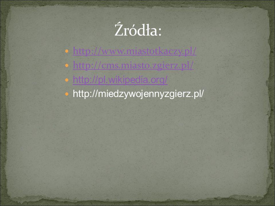 Źródła: http://www.miastotkaczy.pl/ http://cms.miasto.zgierz.pl/