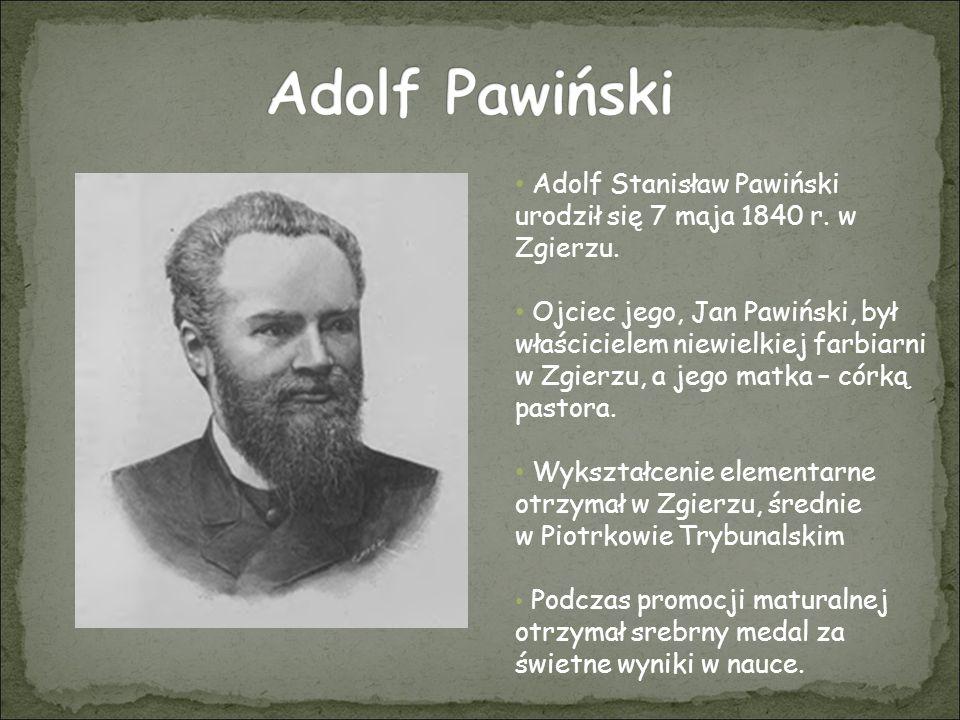 Adolf Pawiński Adolf Stanisław Pawiński urodził się 7 maja 1840 r. w Zgierzu.