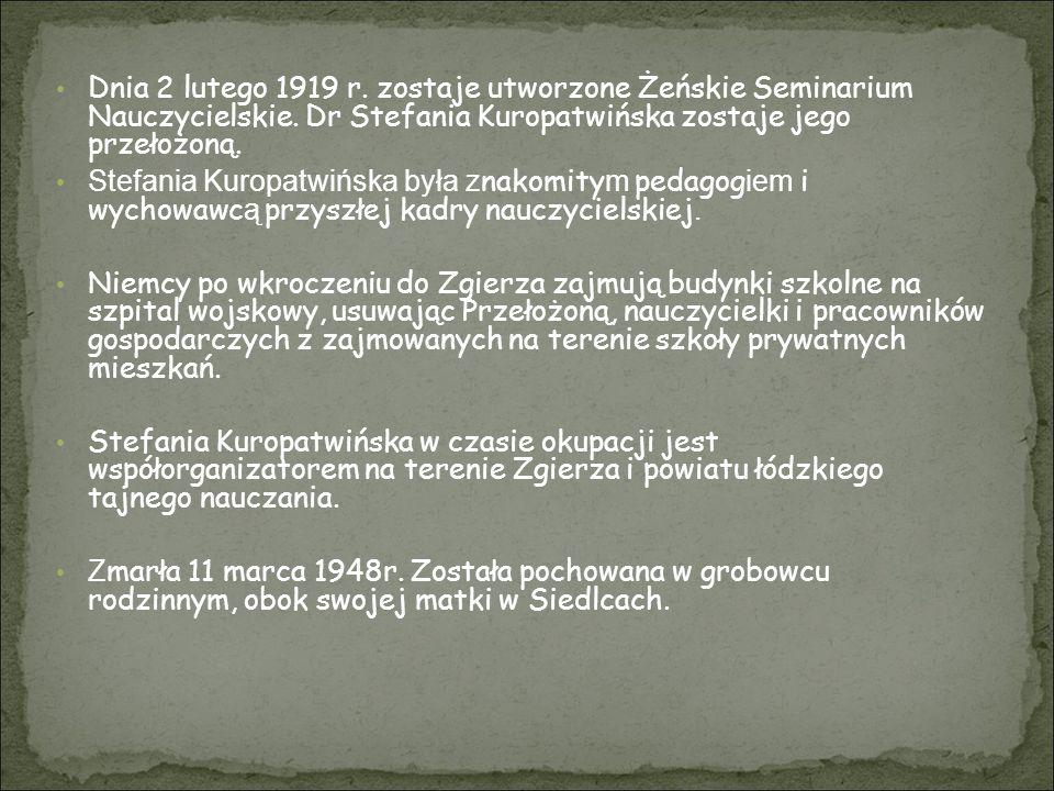 Dnia 2 lutego 1919 r. zostaje utworzone Żeńskie Seminarium Nauczycielskie. Dr Stefania Kuropatwińska zostaje jego przełożoną.