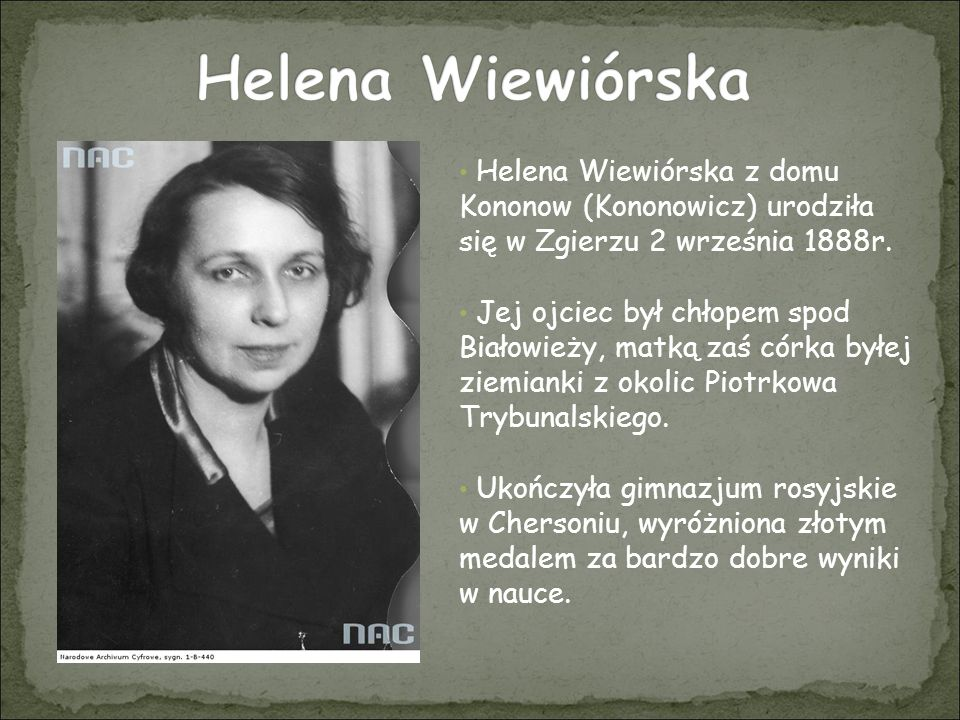 Helena Wiewiórska Helena Wiewiórska z domu Kononow (Kononowicz) urodziła się w Zgierzu 2 września 1888r.